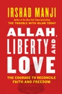 Allah Liberty and Love2 Reconciliation post bin Laden: Irshad Manji's Allah, Liberty, and Love