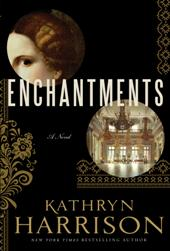 Kathryn Harrison Enchantments1 Barbara's Picks, March 2012, Pt. 1: De Robertis, duBois, Harrison, Kunzru, De Botton, Strayed