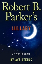ROBERT B PARKERS LULLABY Cover Art by Ace Atkins Fiction Previews, May 2012, Pt. 2: From Tania Jamess Aerogrammes to John Sandfords Stolen Prey