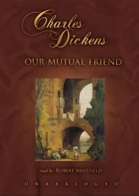 BlackstoneMutual Friend Charles Dickens: Our Mutual Friend on Audio; Over 50 Titles