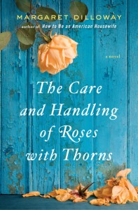 THE CARE AND HANDLING OF ROSES WITH THORNS small 197x300 Q&A: Margaret Dilloway, Author of The Care and Handling of Roses with Thorns