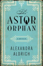 aldrich Nonfiction Previews, Apr. 2013, Pt. 2: Thirteen Key Memoirs, from Astor Orphan Aldrich to Poet Wiman