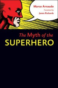 mythofsuperhero040513 Xpress Reviews: Nonfiction | First Look at New Books, April 5, 2013