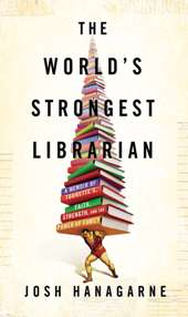 strongest Talking with Josh Hanagarne, the Worlds Strongest Librarian
