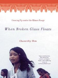 when broken glass floats growing up under the khmer rouge Surviving Genocide: Memoirs of the Unthinkable  | The Readers Shelf, April 15, 2013