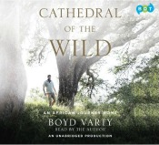 cathedralofthewild051514 Fiction by Joyce, Kaysen, Mead's Life in Middlemarch, Memoir by Varty | Audiobook Reviews