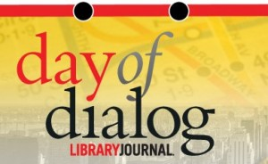 Day of dialog logo 300x184 Hear Ye, Hear Ye! A Library Journal Day of Dialog Town Hall Meeting
