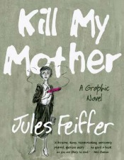 killmymother060314 Jules Feiffer, Brandon Graham, Jane Irwin, Mimi Pond, Charles Schulz, & More | Graphic Novels Reviews