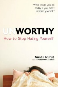unworthy081414 Guides to Public Speaking, the Upside of Low Self Esteem, Recovering Intimacy, & More | Self Help Reviews
