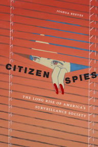 Citizen Spies- The Long Rise of America's Surveillance Society