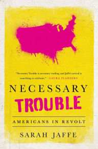 Necessary Trouble- Americans in Revolt