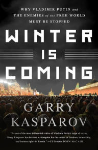 Winter Is Coming- Why Vladimir Putin and the Enemies of the Free World Must Be Stopped